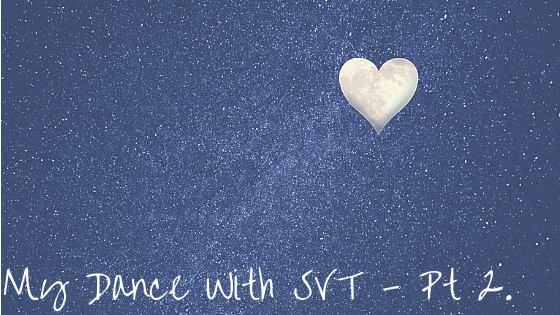 My Dance With SVT – Part Two